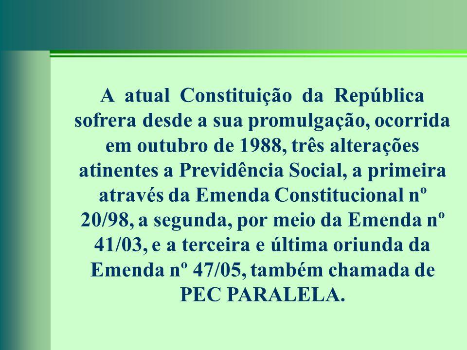 A atual Constituição da República sofrera desde a sua promulgação, ocorrida em outubro de 1988, três alterações atinentes a Previdência Social, a prim