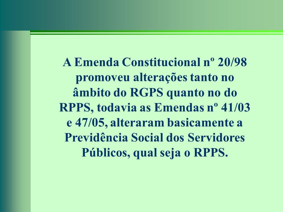 A Emenda Constitucional nº 20/98 promoveu alterações tanto no âmbito do RGPS quanto no do RPPS, todavia as Emendas nº 41/03 e 47/05, alteraram basicam
