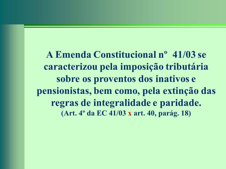 A Emenda Constitucional nº 41/03 se caracterizou pela imposição tributária sobre os proventos dos inativos e pensionistas, bem como, pela extinção das