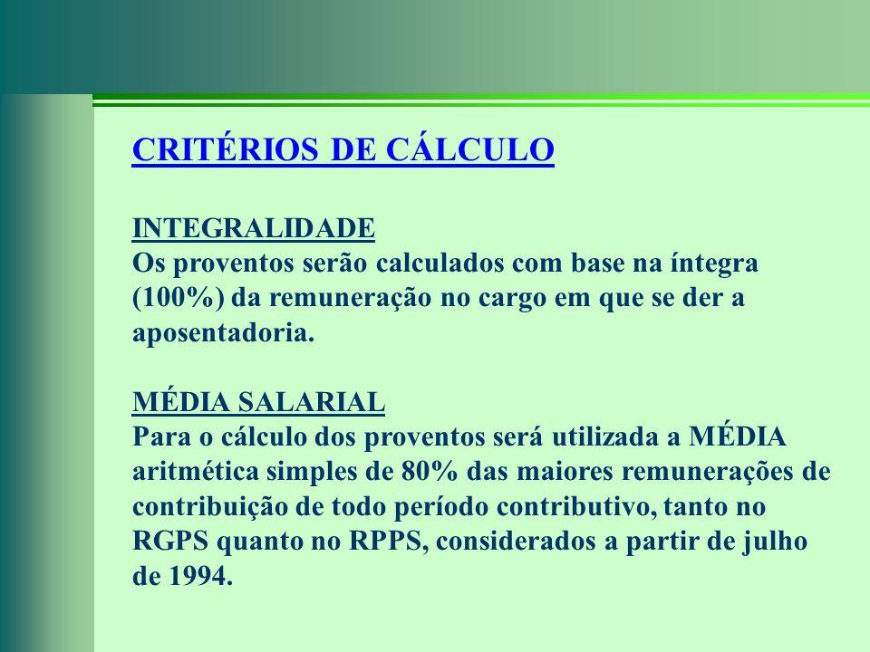 CRITÉRIOS DE CÁLCULO INTEGRALIDADE Os proventos serão calculados com base na íntegra (100%) da remuneração no cargo em que se der a aposentadoria. MÉD