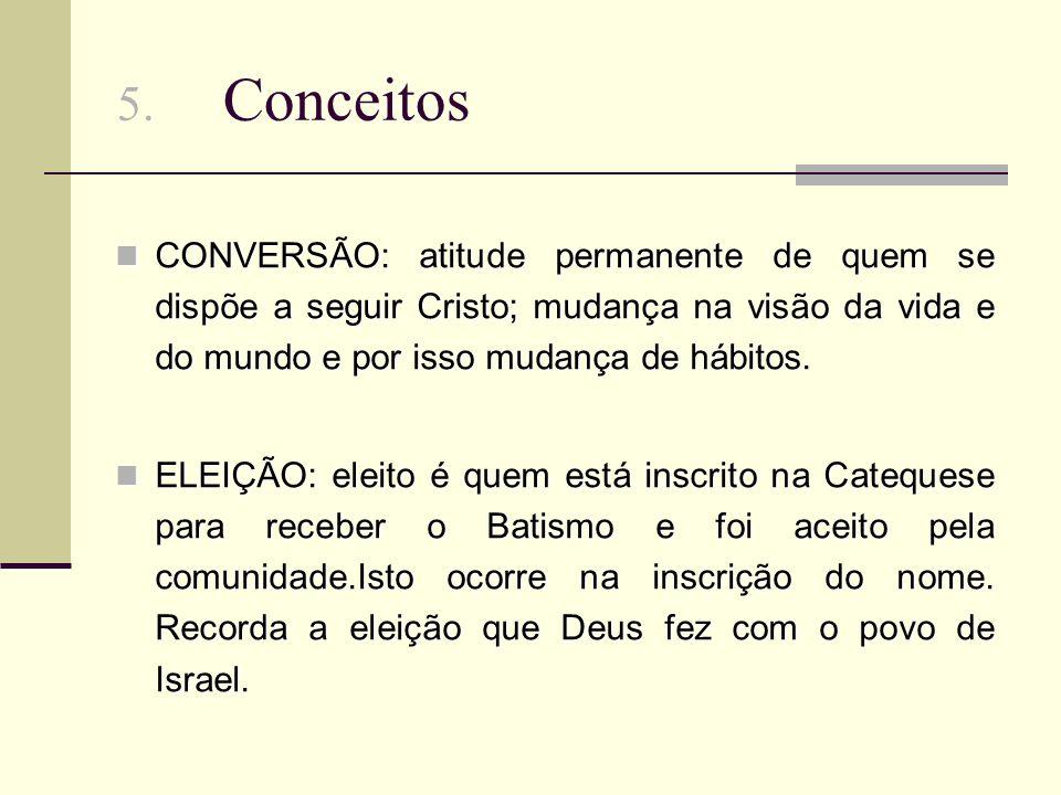 5. Conceitos CONVERSÃO: atitude permanente de quem se dispõe a seguir Cristo; mudança na visão da vida e do mundo e por isso mudança de hábitos. CONVE