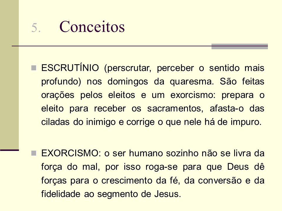 5.Conceitos ESCRUTÍNIO (perscrutar, perceber o sentido mais profundo) nos domingos da quaresma.
