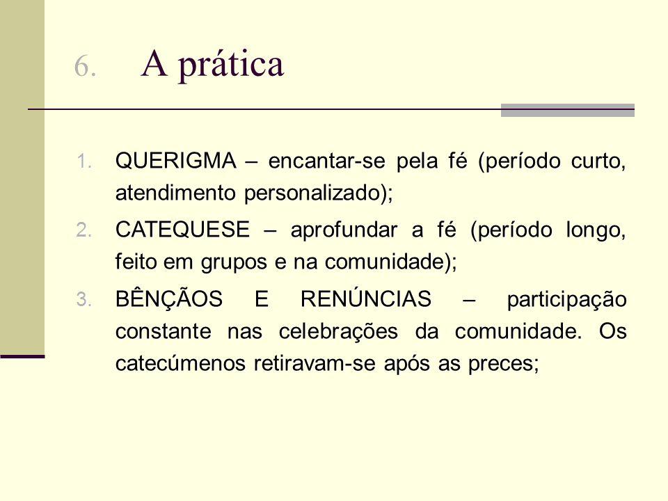 6.A prática 1. QUERIGMA – encantar-se pela fé (período curto, atendimento personalizado); 2.