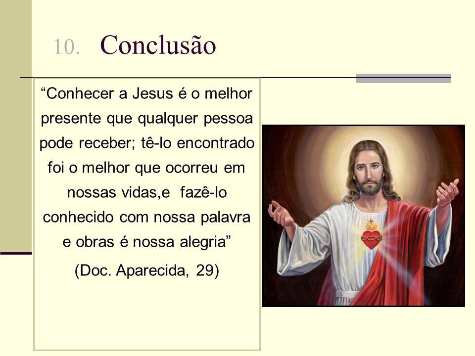 10. Conclusão Conhecer a Jesus é o melhor presente que qualquer pessoa pode receber; tê-lo encontrado foi o melhor que ocorreu em nossas vidas,e fazê-