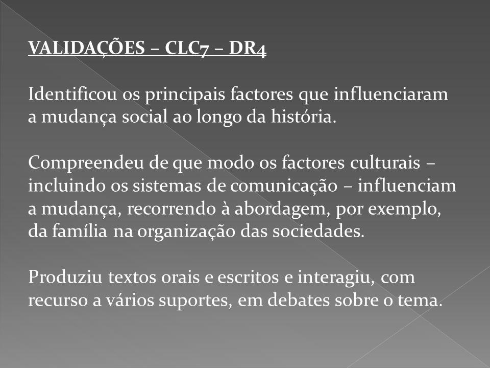 VALIDAÇÕES – CLC7 – DR4 Identificou os principais factores que influenciaram a mudança social ao longo da história.