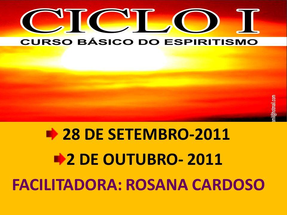 28 DE SETEMBRO-2011 2 DE OUTUBRO- 2011 FACILITADORA: ROSANA CARDOSO