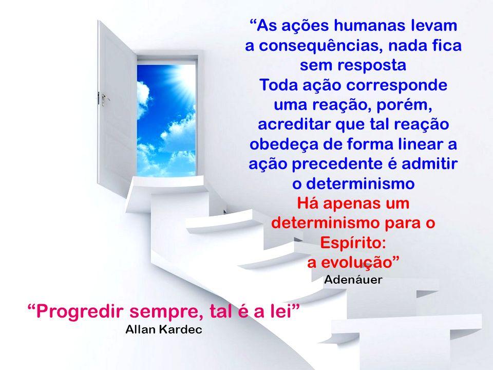 As ações humanas levam a consequências, nada fica sem resposta Toda ação corresponde uma reação, porém, acreditar que tal reação obedeça de forma line