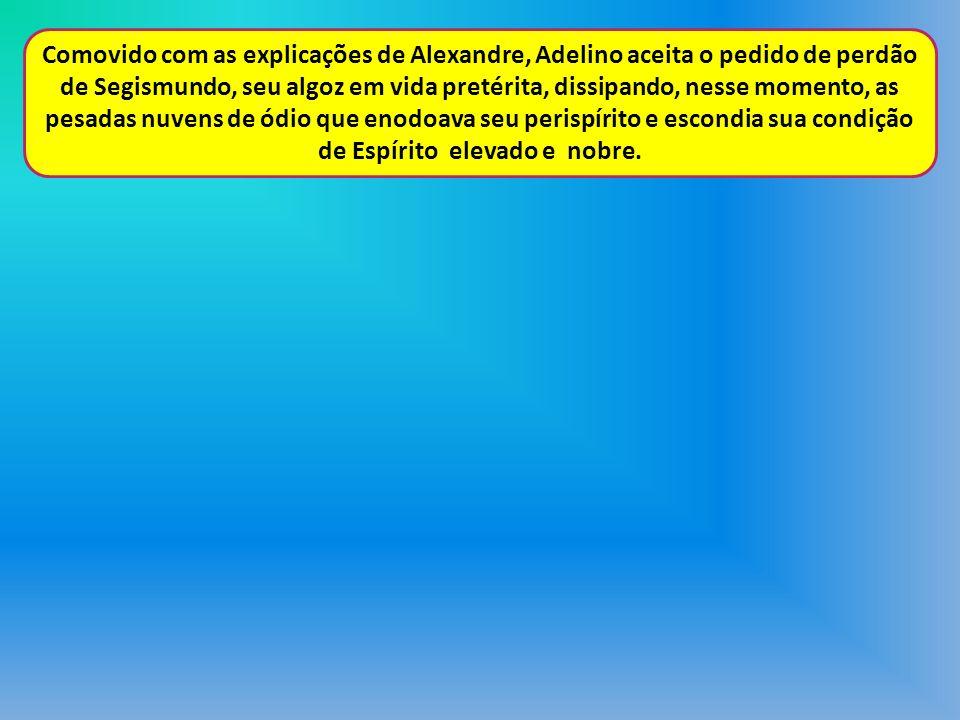 Comovido com as explicações de Alexandre, Adelino aceita o pedido de perdão de Segismundo, seu algoz em vida pretérita, dissipando, nesse momento, as