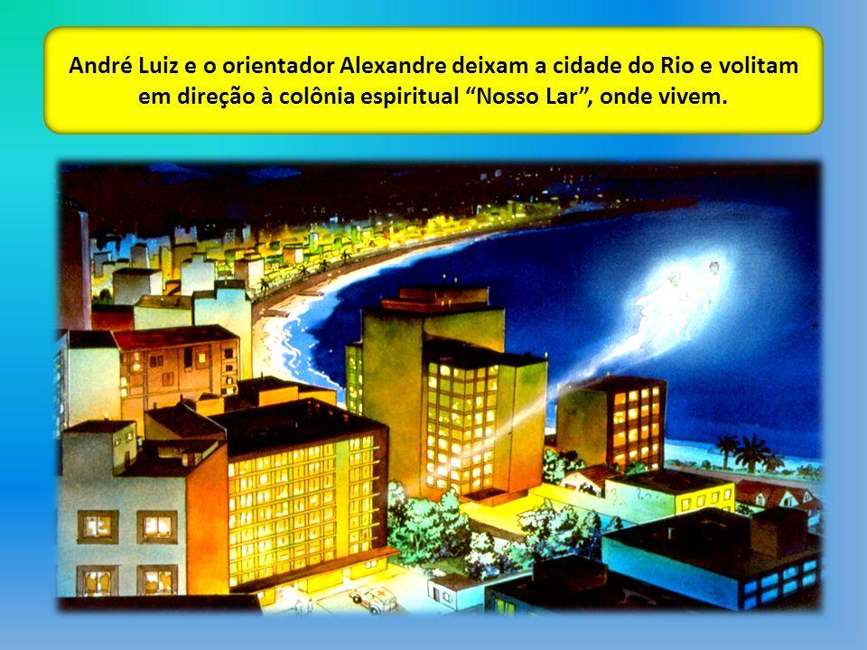 André Luiz e o orientador Alexandre deixam a cidade do Rio e volitam em direção à colônia espiritual Nosso Lar, onde vivem.