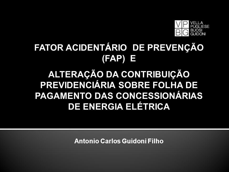 FATOR ACIDENTÁRIO DE PREVENÇÃO (FAP) E ALTERAÇÃO DA CONTRIBUIÇÃO PREVIDENCIÁRIA SOBRE FOLHA DE PAGAMENTO DAS CONCESSIONÁRIAS DE ENERGIA ELÉTRICA Anton