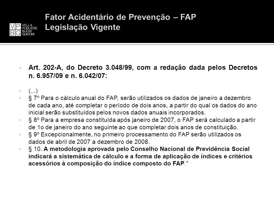 Art. 202-A, do Decreto 3.048/99, com a redação dada pelos Decretos n. 6.957/09 e n. 6.042/07: (...) § 7º Para o cálculo anual do FAP, serão utilizados