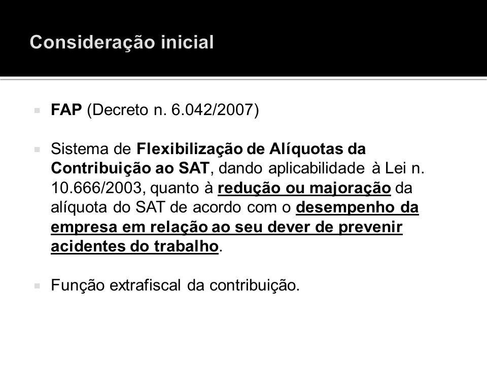 FAP (Decreto n. 6.042/2007) Sistema de Flexibilização de Alíquotas da Contribuição ao SAT, dando aplicabilidade à Lei n. 10.666/2003, quanto à redução