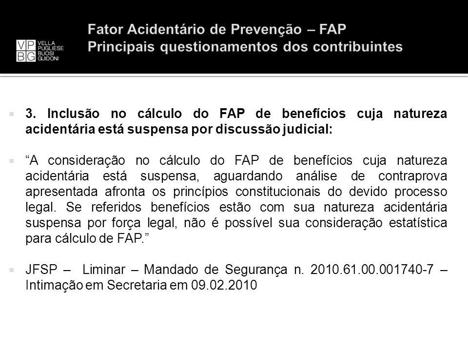 3. Inclusão no cálculo do FAP de benefícios cuja natureza acidentária está suspensa por discussão judicial: A consideração no cálculo do FAP de benefí