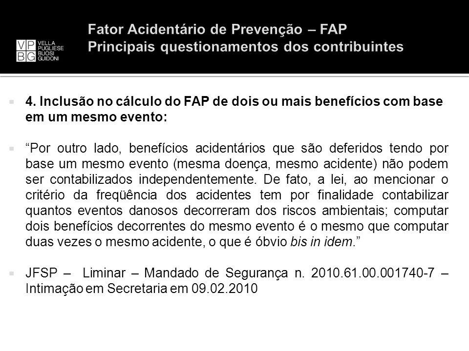 4. Inclusão no cálculo do FAP de dois ou mais benefícios com base em um mesmo evento: Por outro lado, benefícios acidentários que são deferidos tendo