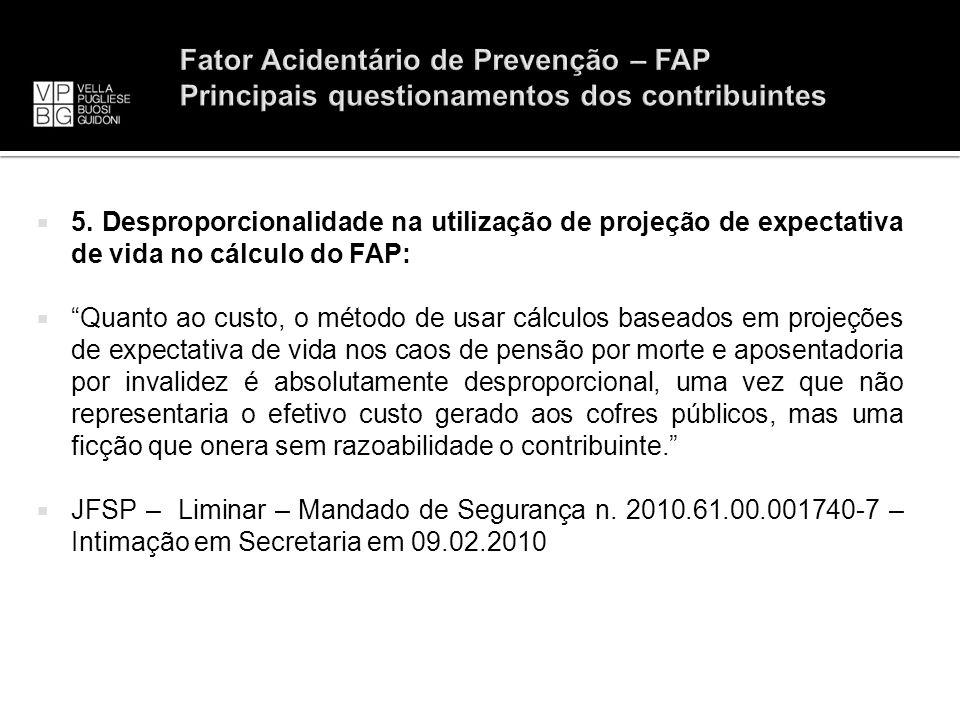 5. Desproporcionalidade na utilização de projeção de expectativa de vida no cálculo do FAP: Quanto ao custo, o método de usar cálculos baseados em pro