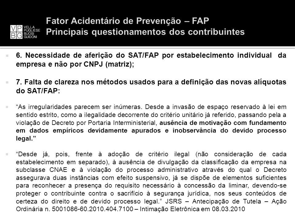 6. Necessidade de aferição do SAT/FAP por estabelecimento individual da empresa e não por CNPJ (matriz); 7. Falta de clareza nos métodos usados para a