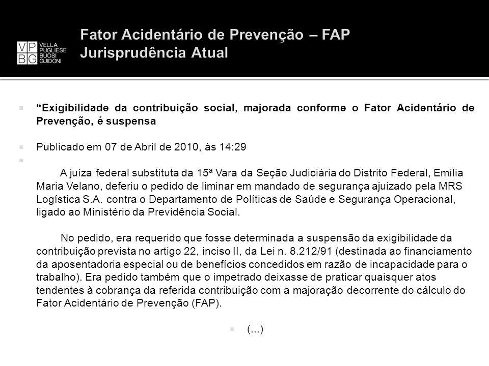 Exigibilidade da contribuição social, majorada conforme o Fator Acidentário de Prevenção, é suspensa Publicado em 07 de Abril de 2010, às 14:29 A juíz