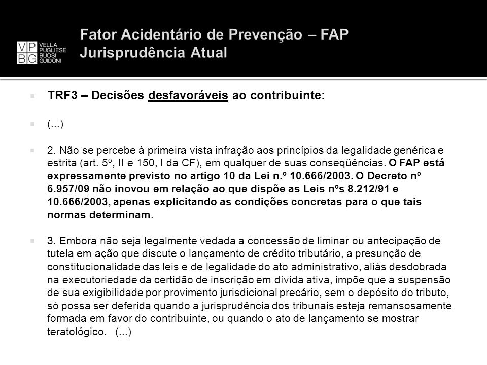 TRF3 – Decisões desfavoráveis ao contribuinte: (...) 2. Não se percebe à primeira vista infração aos princípios da legalidade genérica e estrita (art.