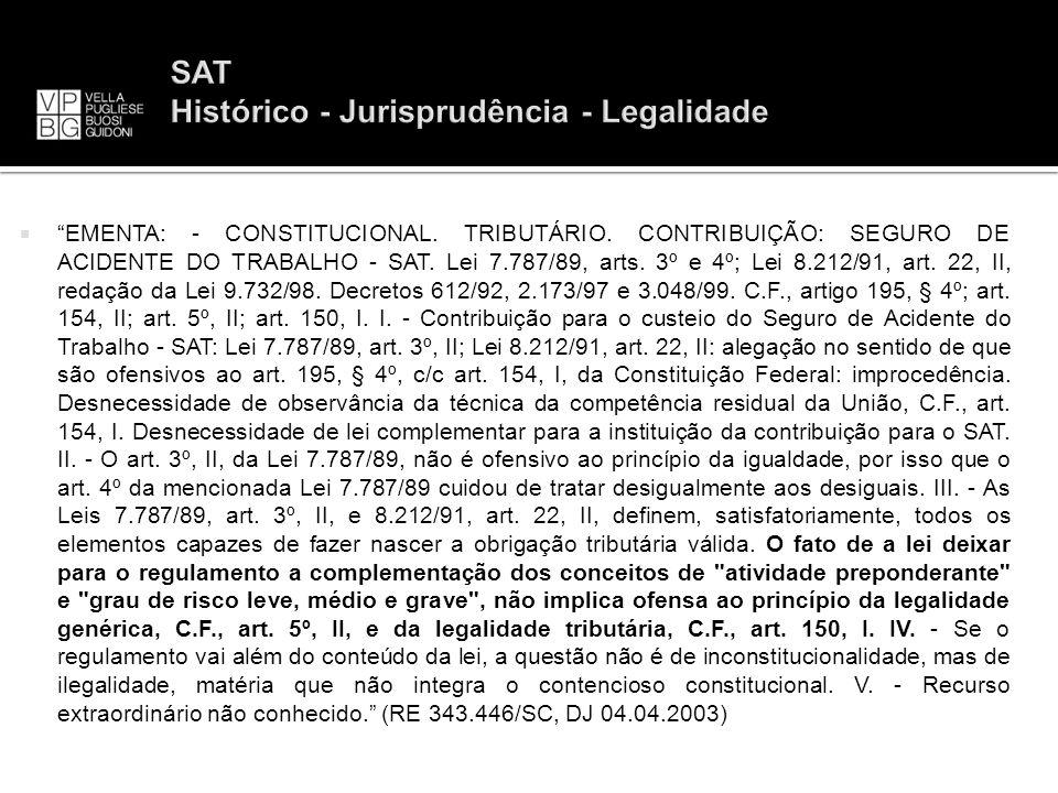 EMENTA: - CONSTITUCIONAL. TRIBUTÁRIO. CONTRIBUIÇÃO: SEGURO DE ACIDENTE DO TRABALHO - SAT. Lei 7.787/89, arts. 3º e 4º; Lei 8.212/91, art. 22, II, reda