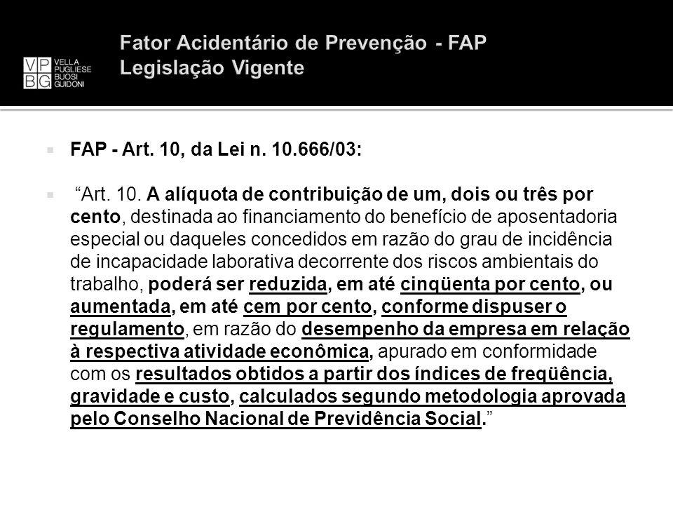 FAP - Art. 10, da Lei n. 10.666/03: Art. 10. A alíquota de contribuição de um, dois ou três por cento, destinada ao financiamento do benefício de apos