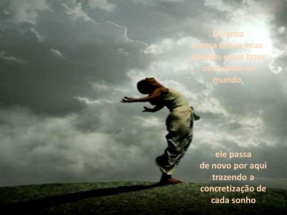 Diga ao vento que passa, com todas as letras e sons aquilo que você deseja...