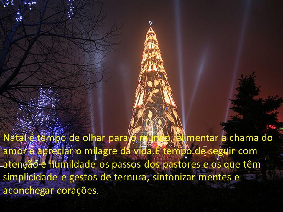 Natal é tempo...de pensar no irmão próximo e distante e de colaborar para o renascer do amor.É tempo de, morosamente, recompor a vida, perdoar e abraç