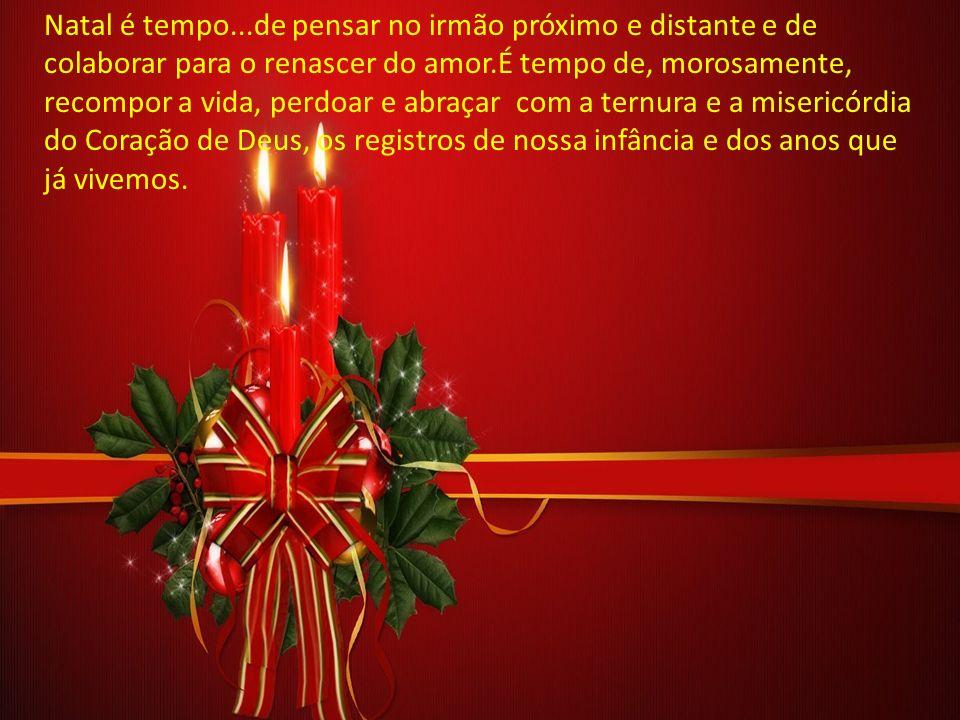Natal é tempo... de contemplar o Menino Jesus e Sua Mãe e envolvermo-nos em silêncio orante. É tempo de agradecer as manifestações de Deus e deixarmo-