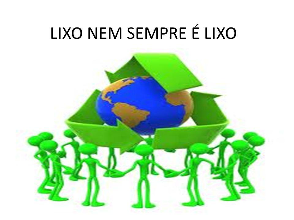 LIXO NEM SEMPRE É LIXO