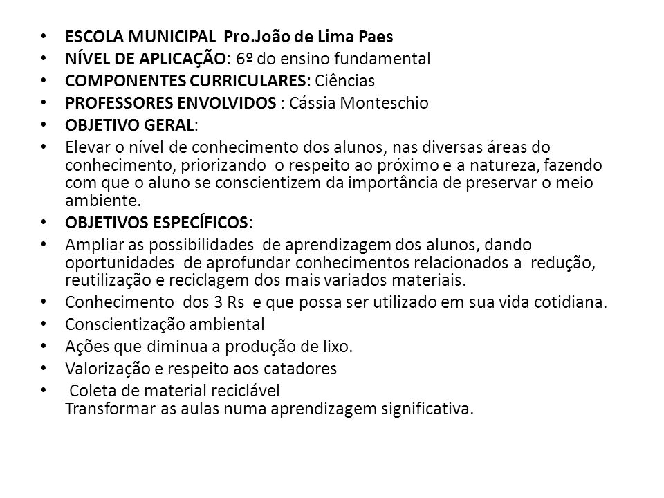 ESCOLA MUNICIPAL Pro.João de Lima Paes NÍVEL DE APLICAÇÃO: 6º do ensino fundamental COMPONENTES CURRICULARES: Ciências PROFESSORES ENVOLVIDOS : Cássia