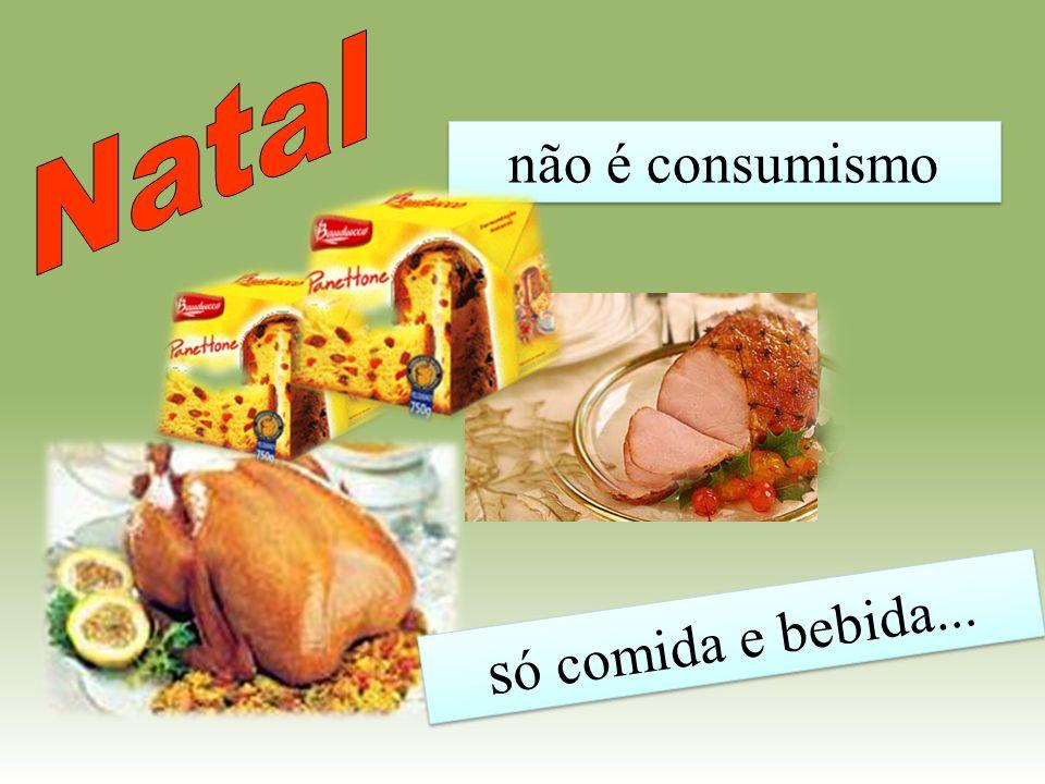 não é consumismo s ó comida e bebida...