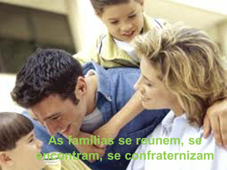 As famílias se reúnem, se encontram, se confraternizam