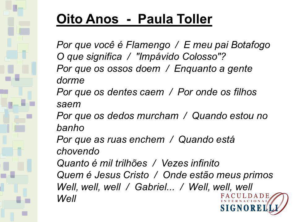 Oito Anos - Paula Toller Por que você é Flamengo / E meu pai Botafogo O que significa / Impávido Colosso .