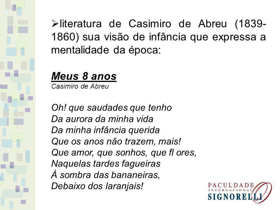 literatura de Casimiro de Abreu (1839- 1860) sua visão de infância que expressa a mentalidade da época: Meus 8 anos Casimiro de Abreu Oh.