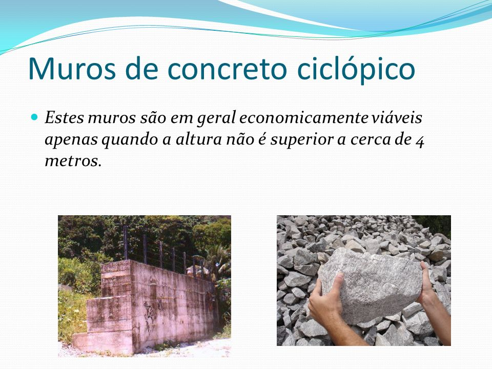 Muros de concreto ciclópico Estes muros são em geral economicamente viáveis apenas quando a altura não é superior a cerca de 4 metros.