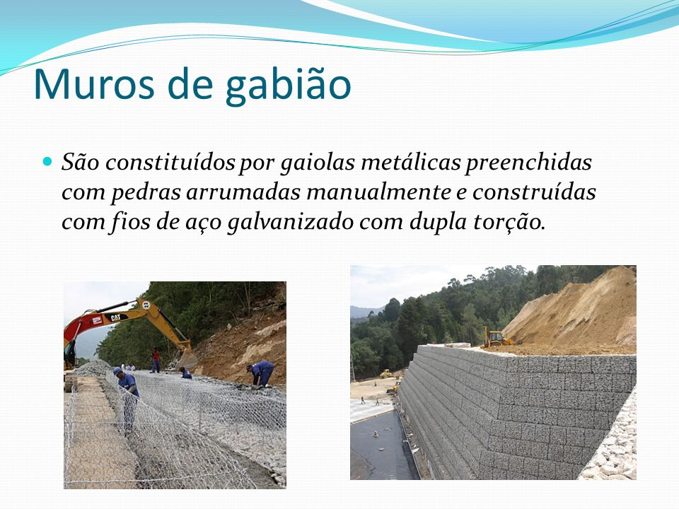 Muros de gabião São constituídos por gaiolas metálicas preenchidas com pedras arrumadas manualmente e construídas com fios de aço galvanizado com dupl