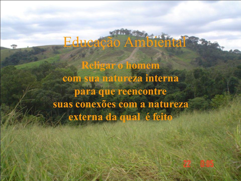 Religar o homem com sua natureza interna para que reencontre suas conexões com a natureza externa da qual é feito Educação Ambiental