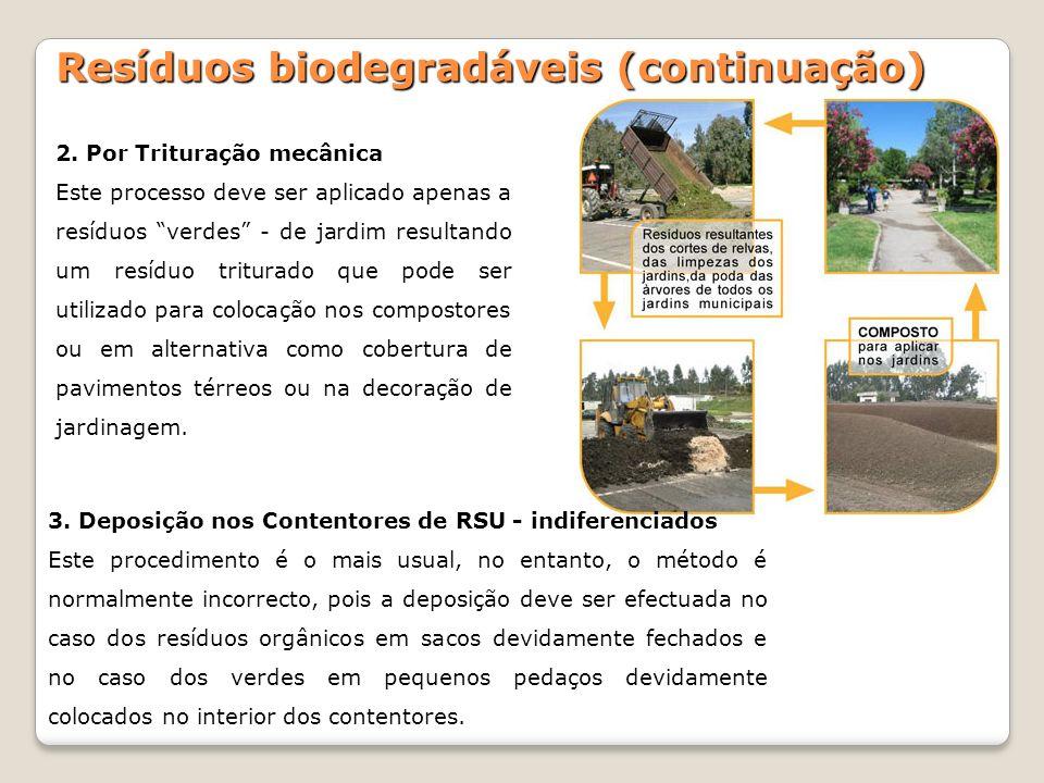 Resíduos biodegradáveis (continuação) 2. Por Trituração mecânica Este processo deve ser aplicado apenas a resíduos verdes - de jardim resultando um re