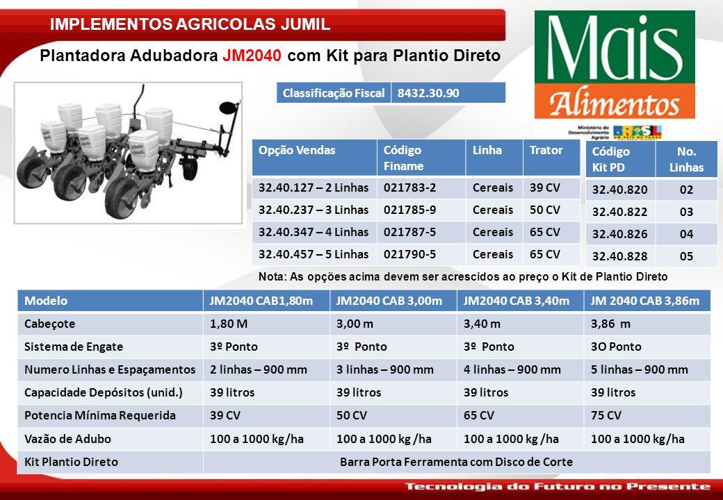 IMPLEMENTOS AGRICOLAS JUMIL Plantadora Adubadora JM2040 com Kit para Plantio Direto Classificação Fiscal8432.30.90 ModeloJM2040 CAB1,80mJM2040 CAB 3,0