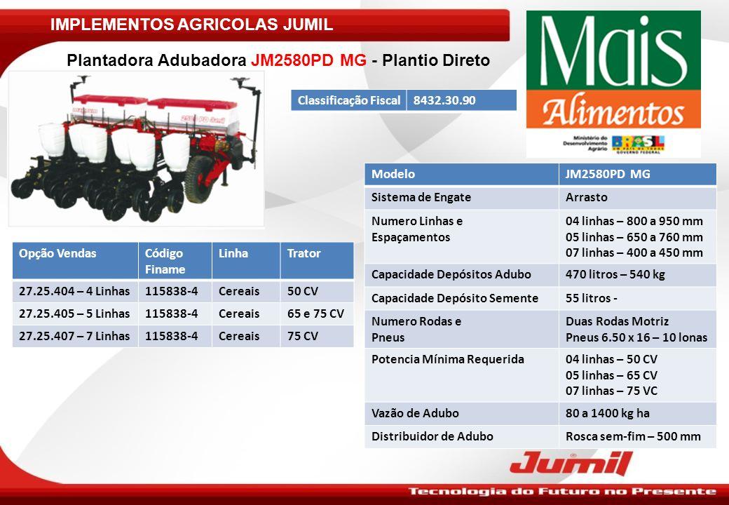 IMPLEMENTOS AGRICOLAS JUMIL Plantadora Adubadora JM2580PD MG - Plantio Direto ModeloJM2580PD MG Sistema de EngateArrasto Numero Linhas e Espaçamentos