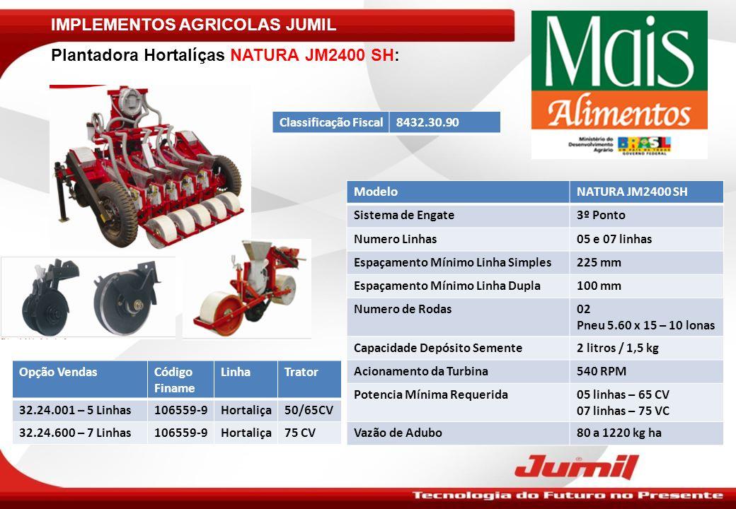 IMPLEMENTOS AGRICOLAS JUMIL Plantadora Hortalíças NATURA JM2400 SH: ModeloNATURA JM2400 SH Sistema de Engate3º Ponto Numero Linhas05 e 07 linhas Espaç