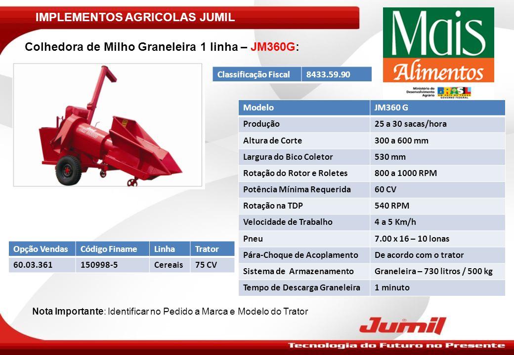 IMPLEMENTOS AGRICOLAS JUMIL Colhedora de Milho Graneleira 1 linha – JM360G: Nota Importante: Identificar no Pedido a Marca e Modelo do Trator ModeloJM
