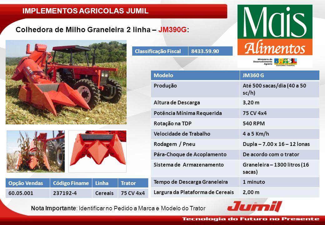 IMPLEMENTOS AGRICOLAS JUMIL Colhedora de Milho Graneleira 2 linha – JM390G: ModeloJM360 G ProduçãoAté 500 sacas/dia (40 a 50 sc/h) Altura de Descarga3
