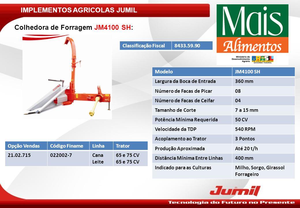IMPLEMENTOS AGRICOLAS JUMIL Colhedora de Forragem JM4100 SH: ModeloJM4100 SH Largura da Boca de Entrada360 mm Número de Facas de Picar08 Número de Fac