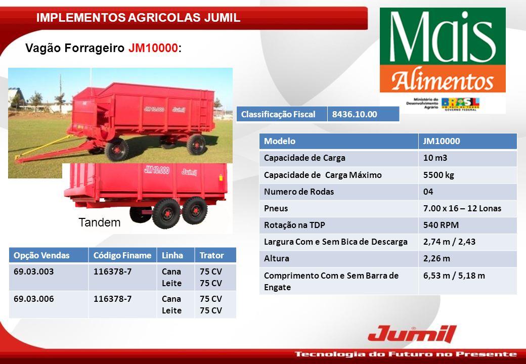 IMPLEMENTOS AGRICOLAS JUMIL Vagão Forrageiro JM10000: ModeloJM10000 Capacidade de Carga10 m3 Capacidade de Carga Máximo5500 kg Numero de Rodas04 Pneus