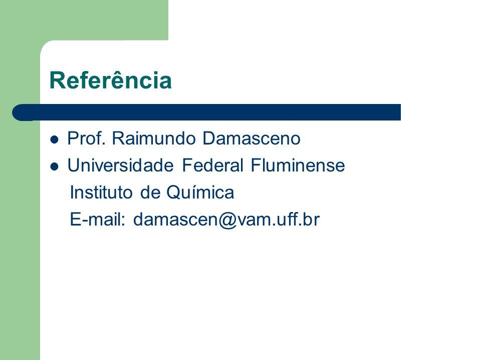 Referência Prof. Raimundo Damasceno Universidade Federal Fluminense Instituto de Química E-mail: damascen@vam.uff.br