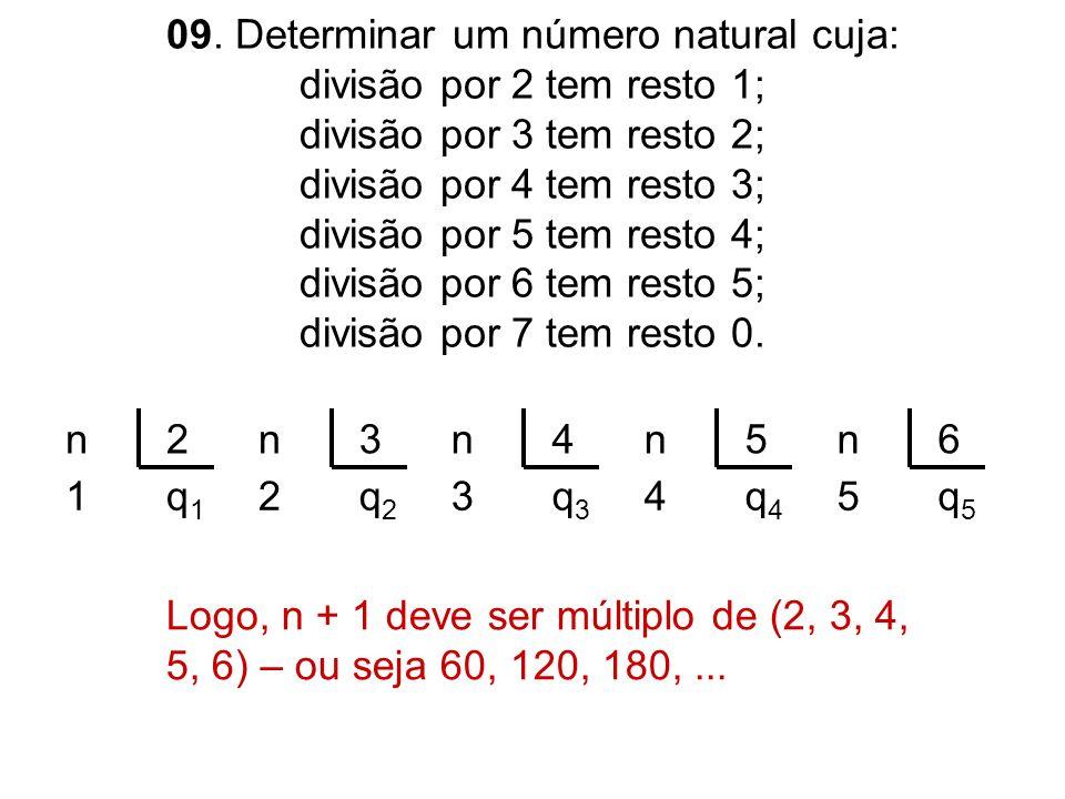 09. Determinar um número natural cuja: divisão por 2 tem resto 1; divisão por 3 tem resto 2; divisão por 4 tem resto 3; divisão por 5 tem resto 4; div