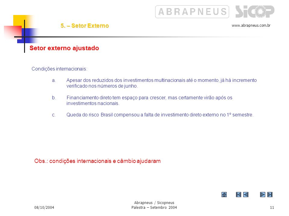 www.abrapneus.com.br 08/10/2004 Abrapneus / Sicopneus Palestra – Setembro 200410 4.
