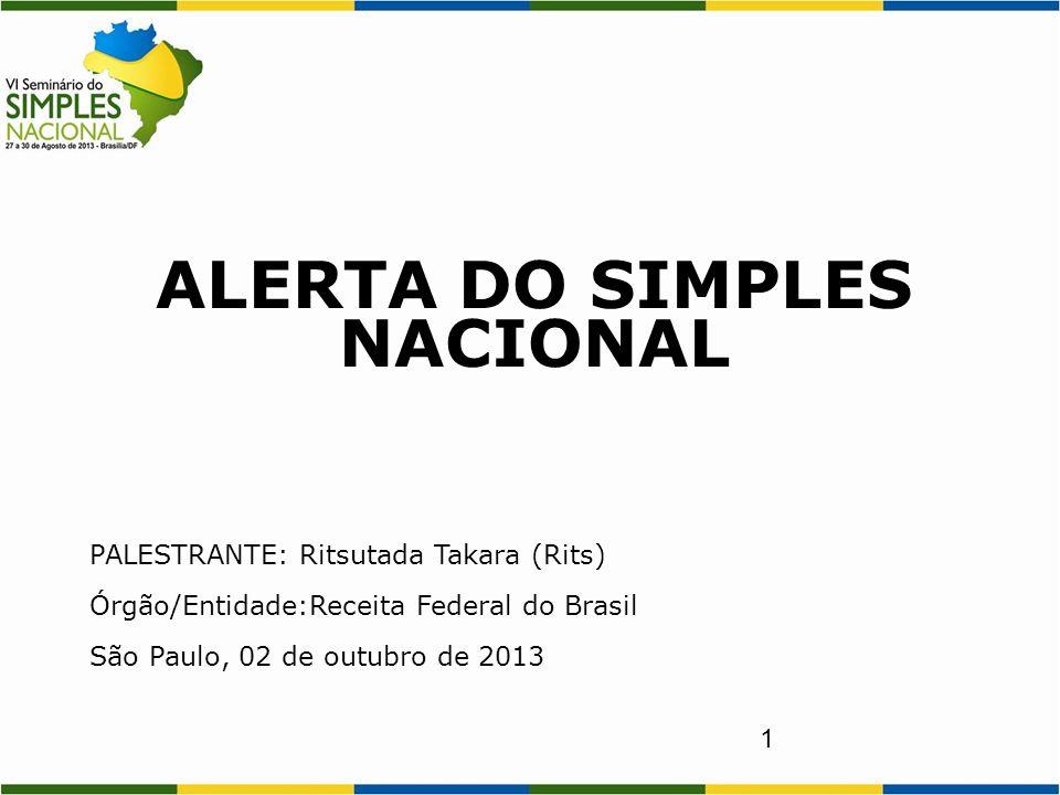 1 ALERTA DO SIMPLES NACIONAL PALESTRANTE: Ritsutada Takara (Rits) Órgão/Entidade:Receita Federal do Brasil São Paulo, 02 de outubro de 2013