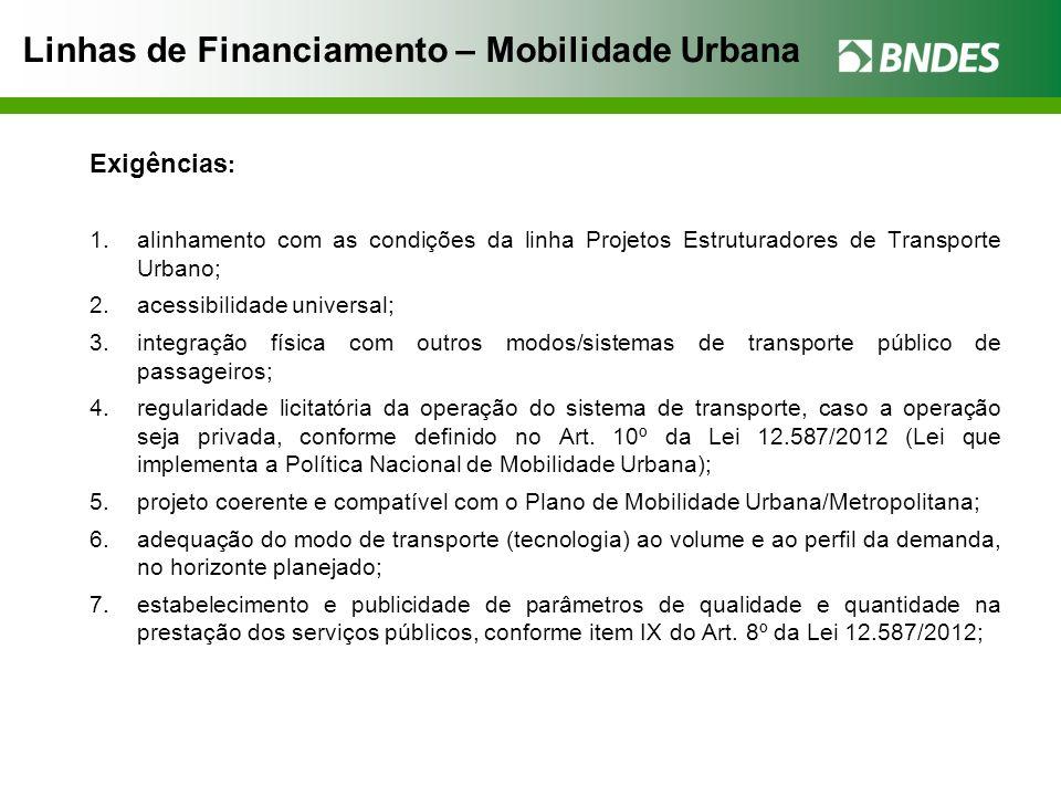 Linhas de Financiamento – Mobilidade Urbana Exigências : 1.alinhamento com as condições da linha Projetos Estruturadores de Transporte Urbano; 2.acess