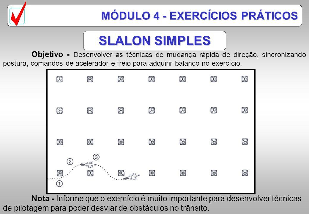 SLALON DUPLO Objetivo - Desenvolver as habilidades em curvas de baixa velocidade utilizando-se apenas da aceleração e postura adequadas. Nota - Para o